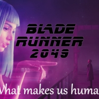 Blade Runner 2049: What It Means To Be Human.